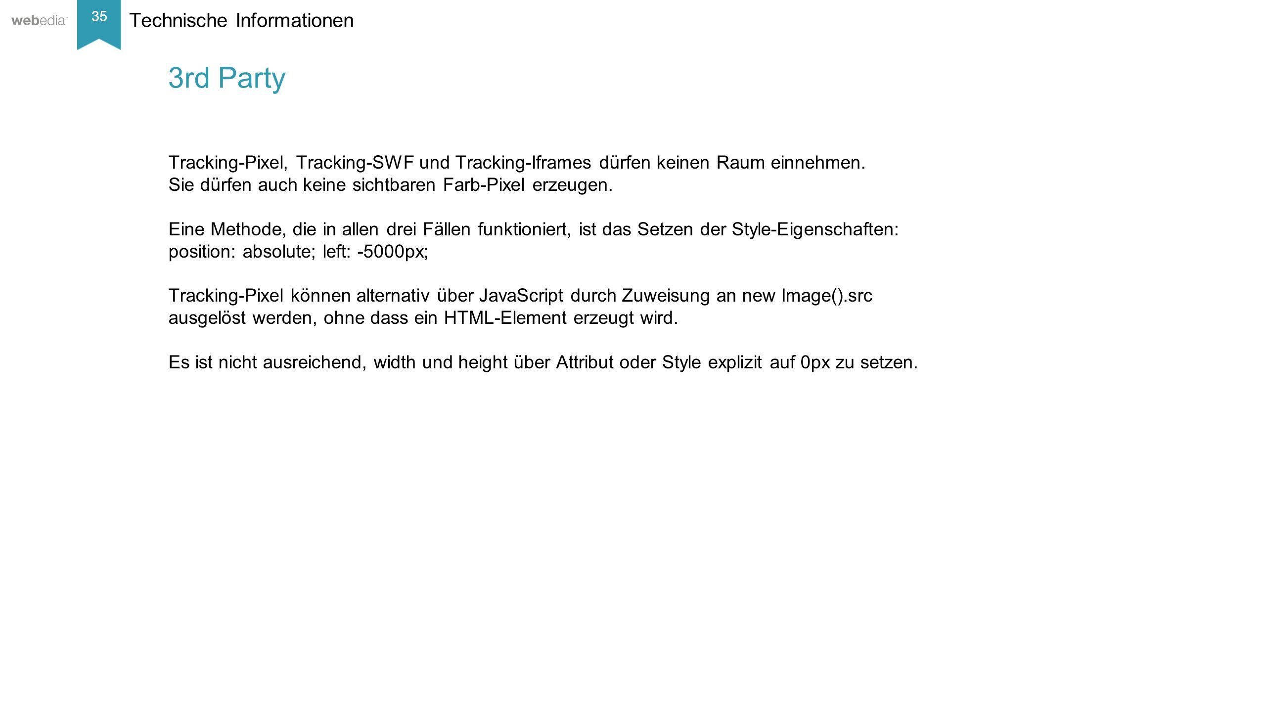 35 __________ Basis: Nielsen, Mai/2014. Technische Informationen 3rd Party Tracking-Pixel, Tracking-SWF und Tracking-Iframes dürfen keinen Raum einneh
