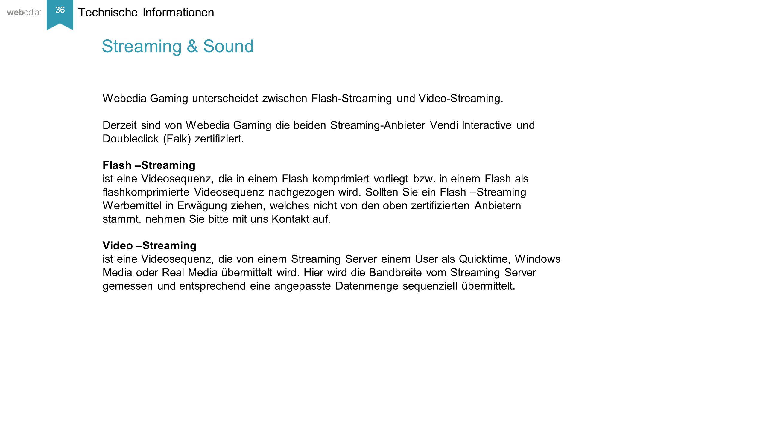 36 __________ Basis: Nielsen, Mai/2014. Technische Informationen Streaming & Sound Webedia Gaming unterscheidet zwischen Flash-Streaming und Video-Str