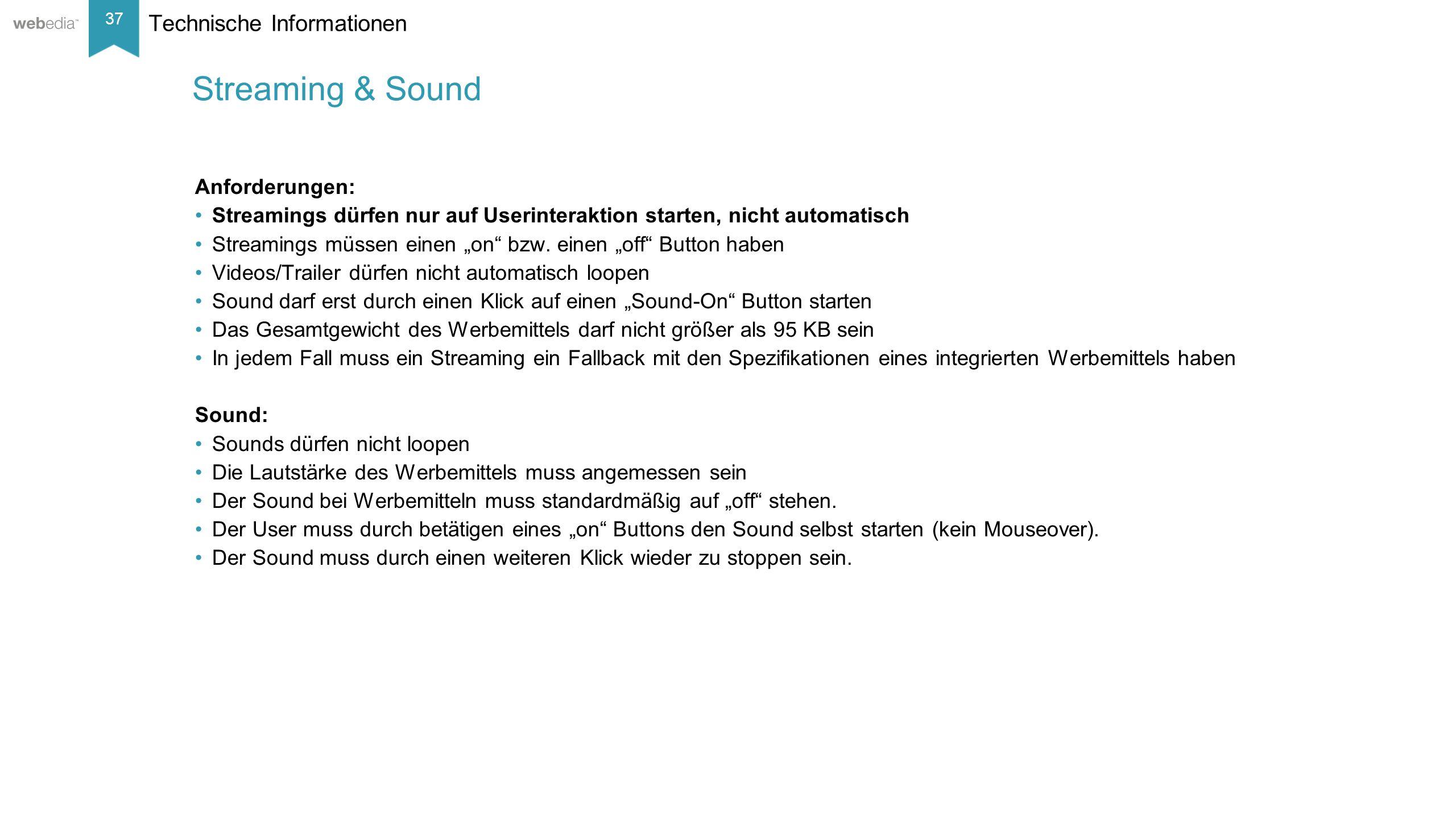 37 __________ Basis: Nielsen, Mai/2014. Technische Informationen Streaming & Sound Anforderungen: Streamings dürfen nur auf Userinteraktion starten, n