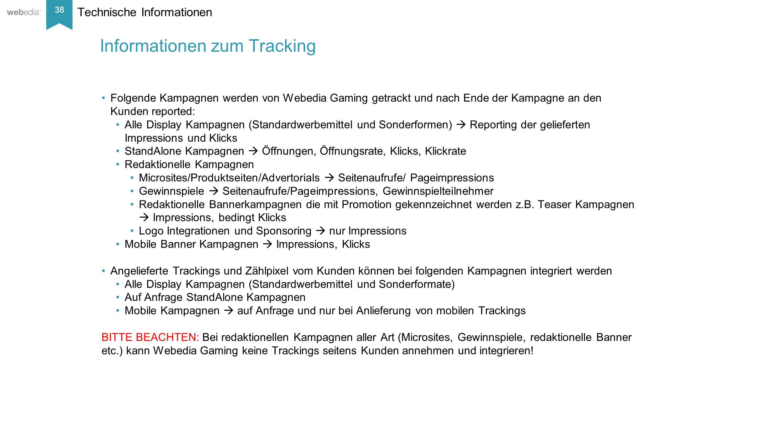 38 __________ Basis: Nielsen, Mai/2014. Technische Informationen Informationen zum Tracking Folgende Kampagnen werden von Webedia Gaming getrackt und