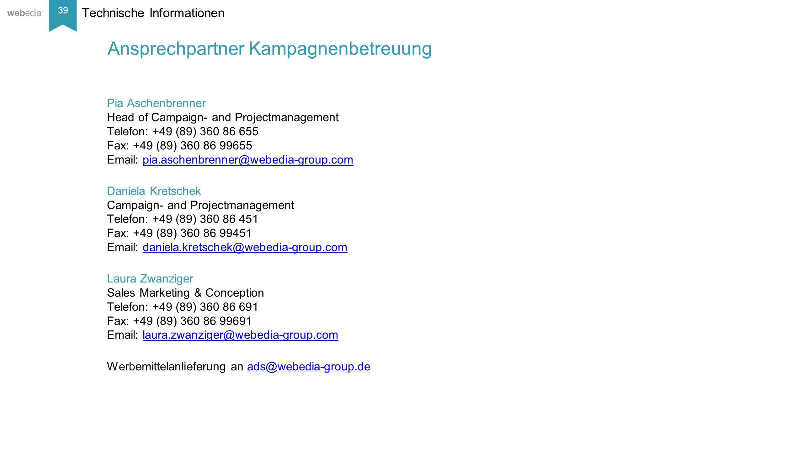39 __________ Basis: Nielsen, Mai/2014. Technische Informationen Ansprechpartner Kampagnenbetreuung Pia Aschenbrenner Head of Campaign- and Projectman