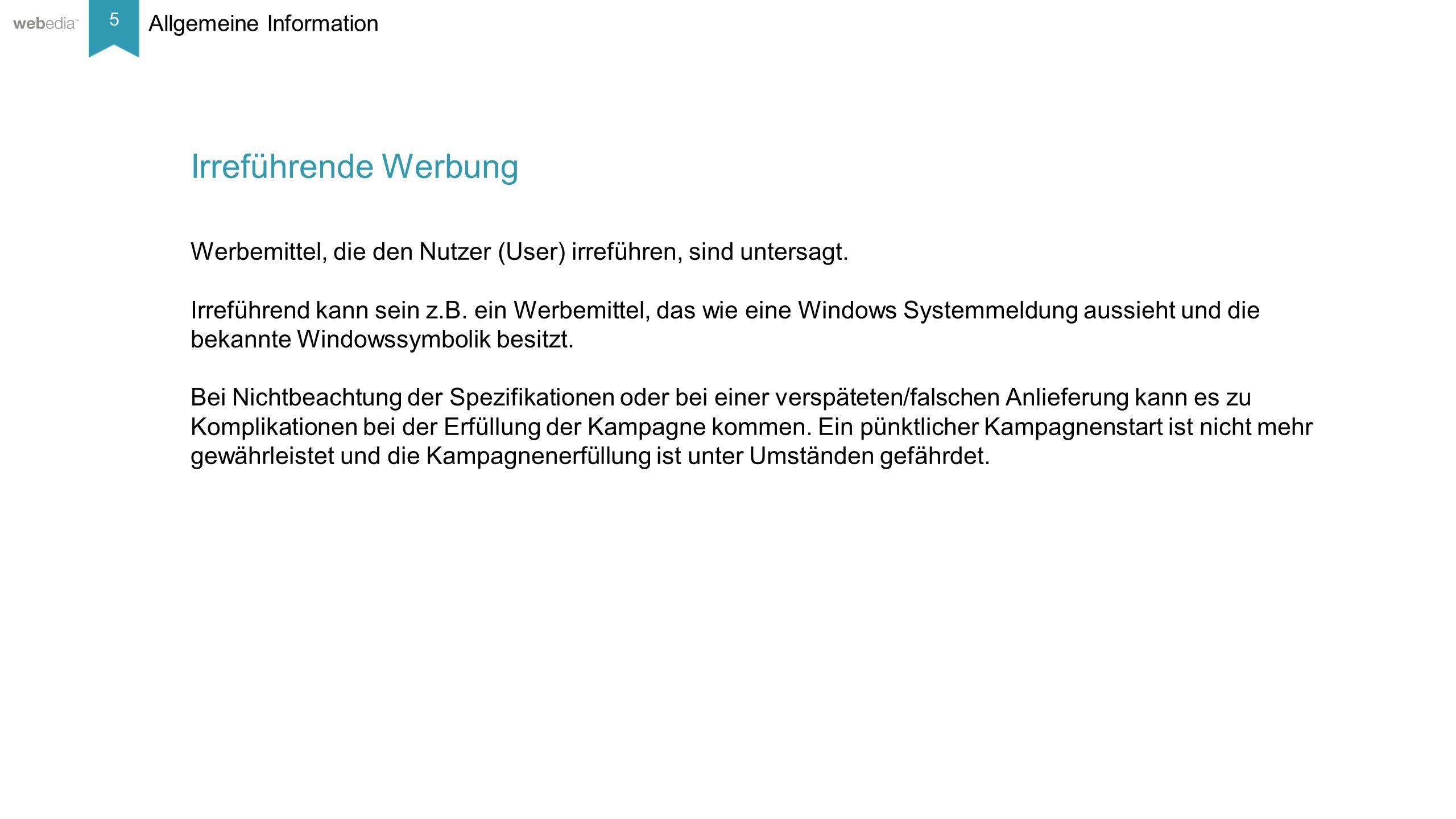 5 __________ Basis: Nielsen, Mai/2014. Allgemeine Information Irreführende Werbung Werbemittel, die den Nutzer (User) irreführen, sind untersagt. Irre
