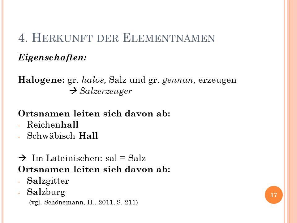 4. H ERKUNFT DER E LEMENTNAMEN Eigenschaften: Halogene: gr.