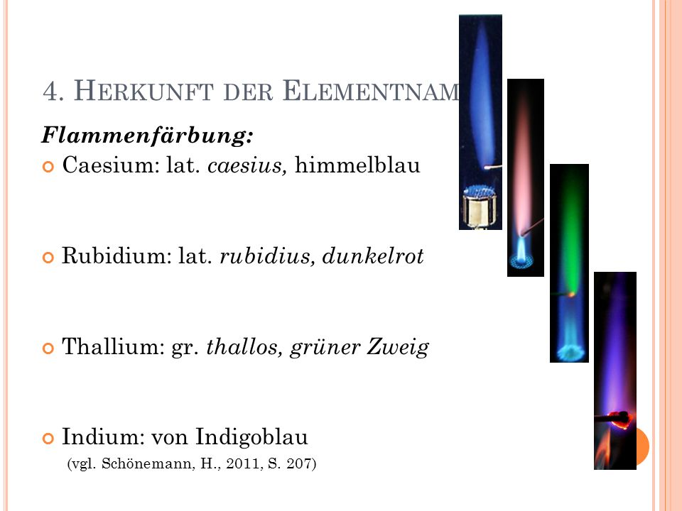 4. H ERKUNFT DER E LEMENTNAMEN Flammenfärbung: Caesium: lat.