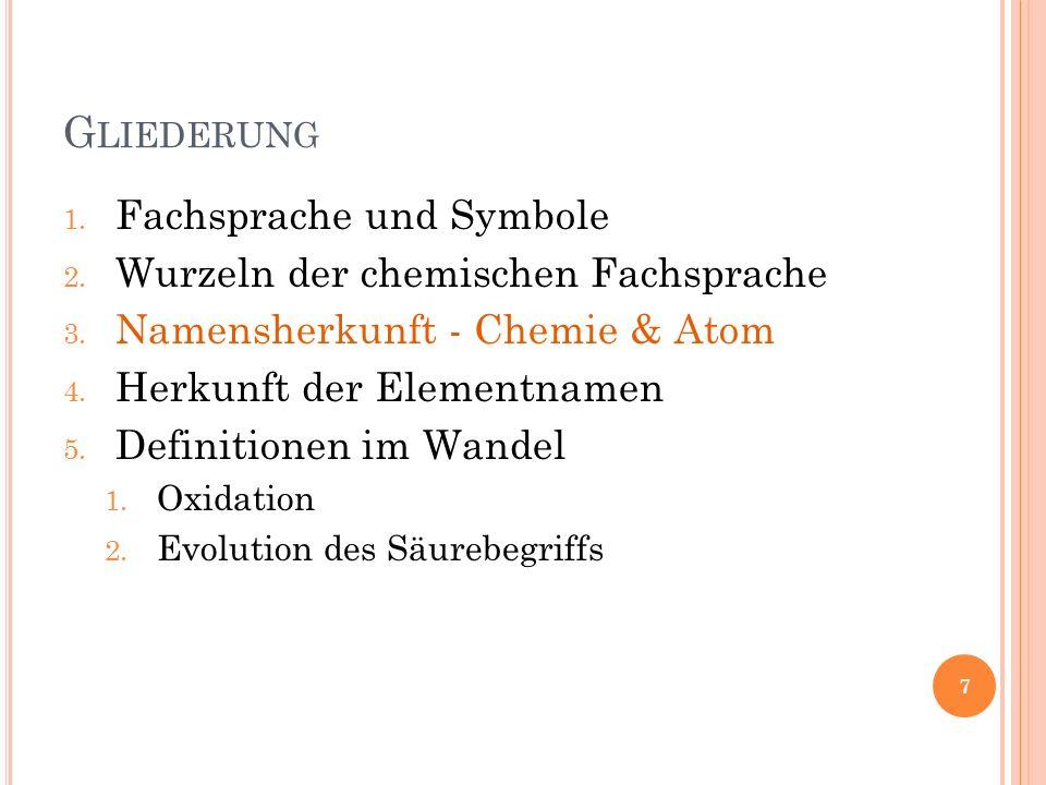 G LIEDERUNG 1. Fachsprache und Symbole 2. Wurzeln der chemischen Fachsprache 3.