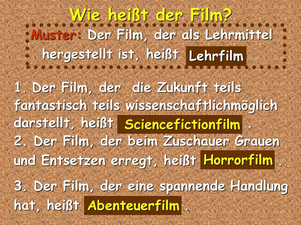Füllen Sie die Tabelle aus: Filmarten Nach der Form Nach dem Inhalt 7.