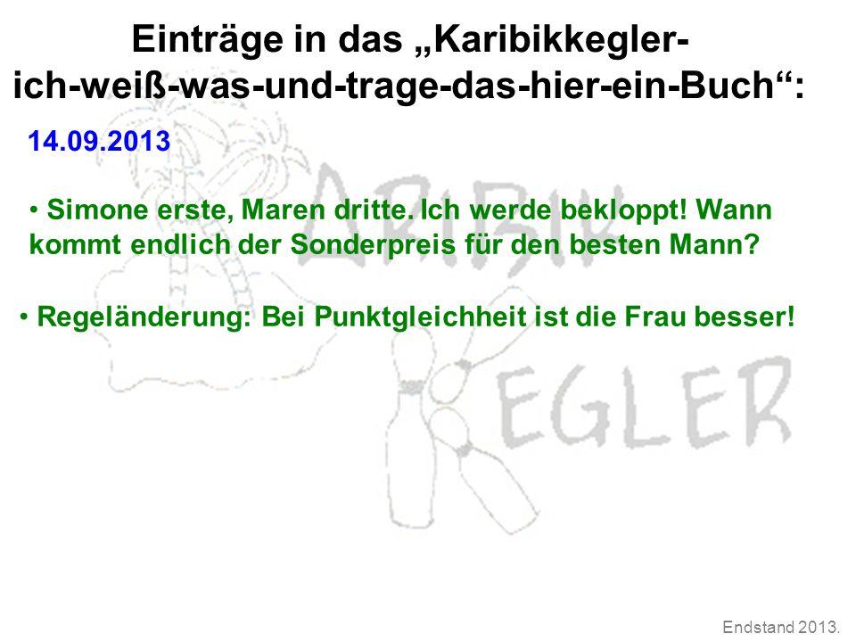 """Endstand 2013. Einträge in das """"Karibikkegler- ich-weiß-was-und-trage-das-hier-ein-Buch"""": 14.09.2013 Simone erste, Maren dritte. Ich werde bekloppt! W"""