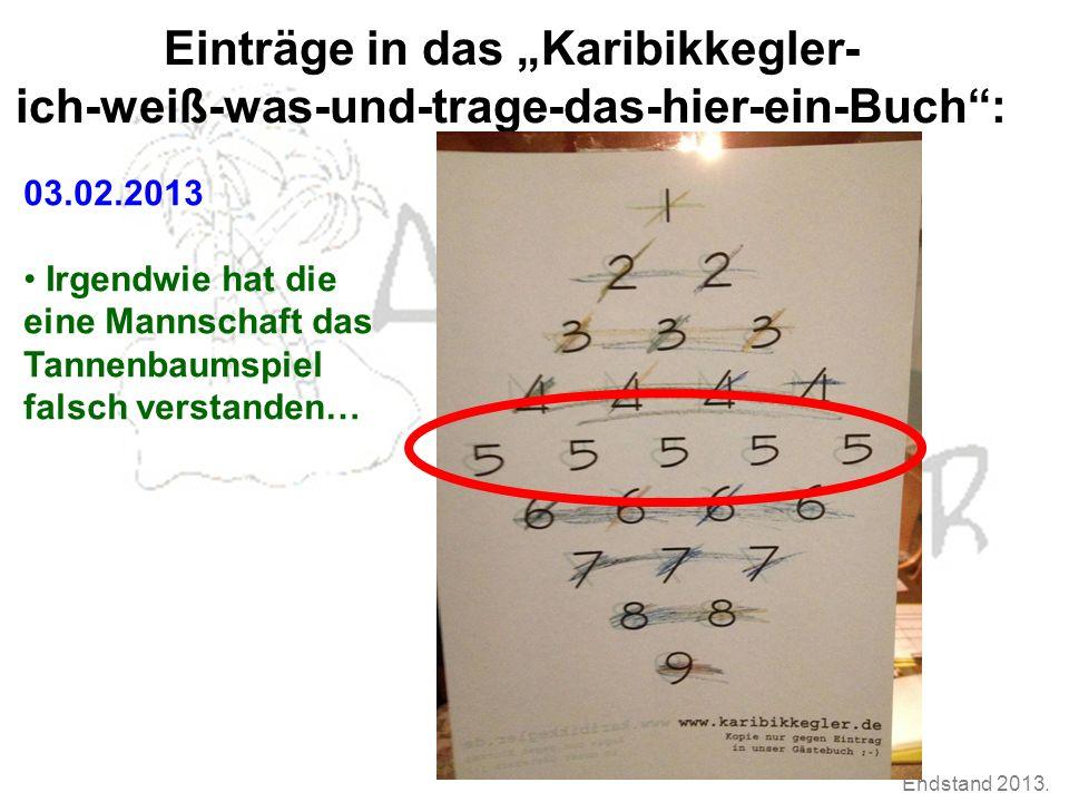 """Endstand 2013. Einträge in das """"Karibikkegler- ich-weiß-was-und-trage-das-hier-ein-Buch"""": 03.02.2013 Irgendwie hat die eine Mannschaft das Tannenbaums"""
