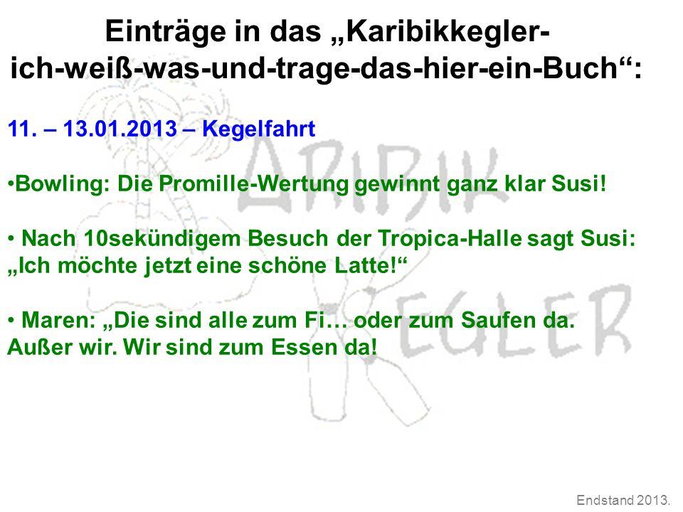 """Endstand 2013. Einträge in das """"Karibikkegler- ich-weiß-was-und-trage-das-hier-ein-Buch"""": 11. – 13.01.2013 – Kegelfahrt Bowling: Die Promille-Wertung"""
