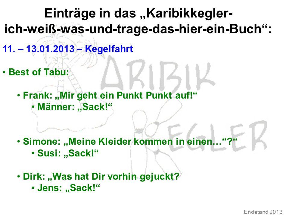 """Endstand 2013. Einträge in das """"Karibikkegler- ich-weiß-was-und-trage-das-hier-ein-Buch"""": 11. – 13.01.2013 – Kegelfahrt Best of Tabu: Frank: """"Mir geht"""