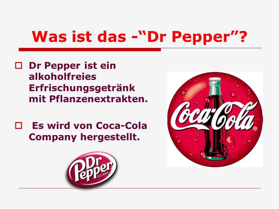 Was ist das - Dr Pepper .