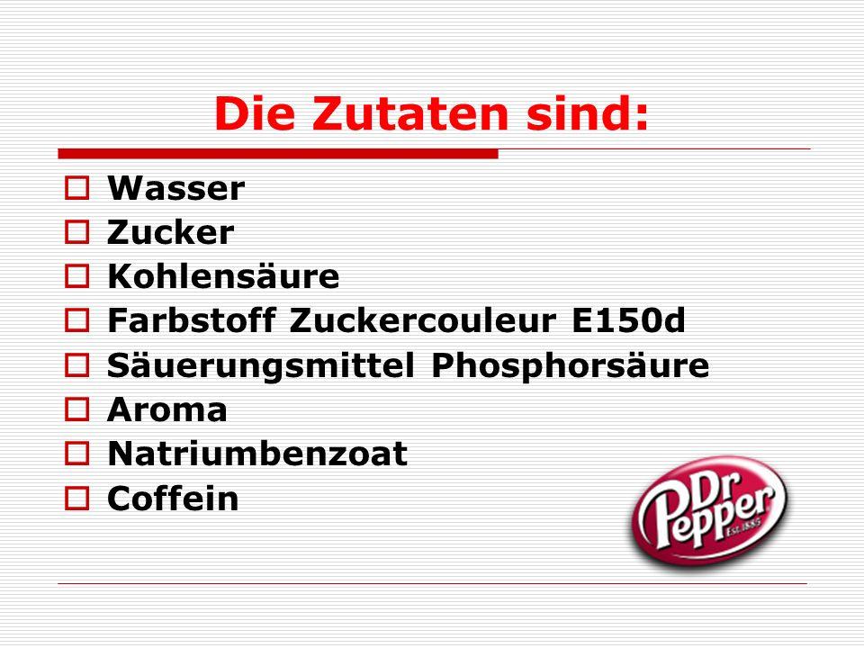 Die Zutaten sind:  Wasser  Zucker  Kohlensäure  Farbstoff Zuckercouleur E150d  Säuerungsmittel Phosphorsäure  Aroma  Natriumbenzoat  Coffein