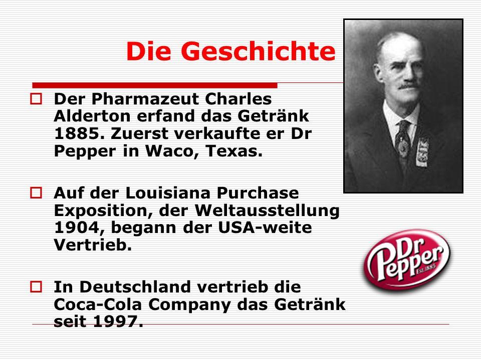 Die Geschichte  Der Pharmazeut Charles Alderton erfand das Getränk 1885.
