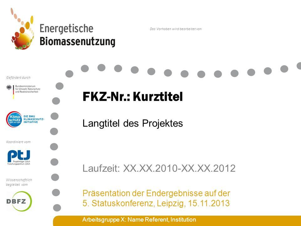 Das Vorhaben wird bearbeitet von Koordiniert vom Gefördert durch Wissenschaftlich begleitet vom FKZ-Nr.: Kurztitel Laufzeit: XX.XX.2010-XX.XX.2012 Präsentation der Endergebnisse auf der 5.