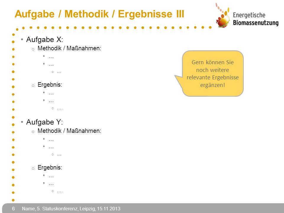 Aufgabe / Methodik / Ergebnisse III Aufgabe X: o Methodik / Maßnahmen: … o … o Ergebnis: … o …. Aufgabe Y: o Methodik / Maßnahmen: … o … o Ergebnis: …