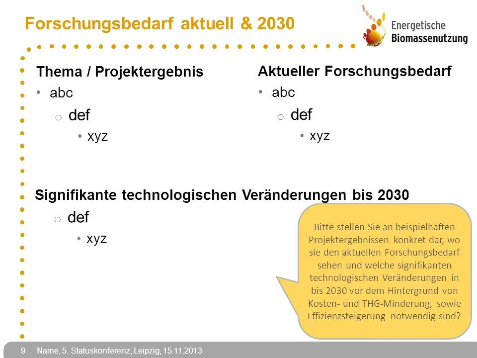 Name, 5. Statuskonferenz, Leipzig, 15.11.2013 Thema / Projektergebnis abc o def xyz Aktueller Forschungsbedarf abc o def xyz 9 Forschungsbedarf aktuel