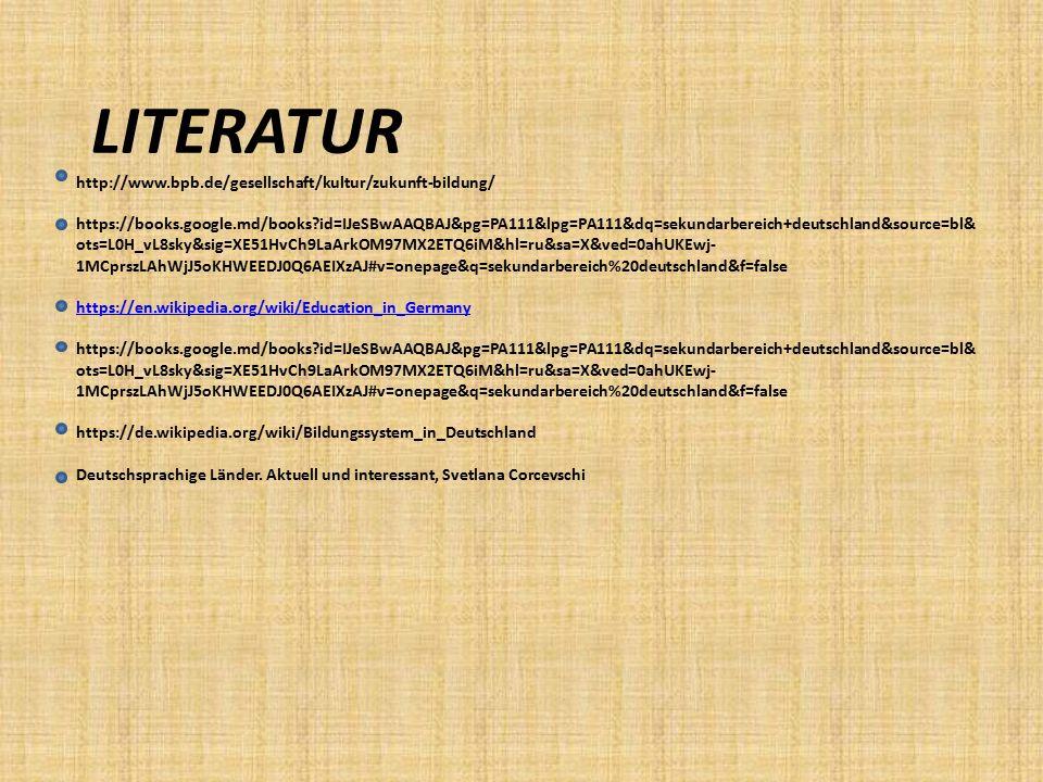 LITERATUR http://www.bpb.de/gesellschaft/kultur/zukunft-bildung/ https://books.google.md/books?id=IJeSBwAAQBAJ&pg=PA111&lpg=PA111&dq=sekundarbereich+d