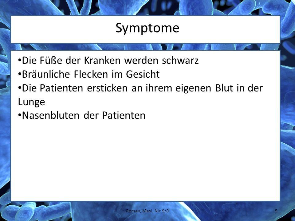 Symptome Die Füße der Kranken werden schwarz Bräunliche Flecken im Gesicht Die Patienten ersticken an ihrem eigenen Blut in der Lunge Nasenbluten der