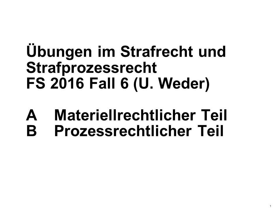 Übungen im Strafrecht und Strafprozessrecht FS 2016 Fall 6 (U.