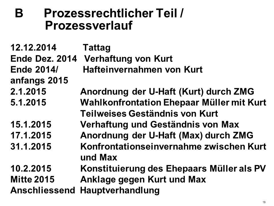 B Prozessrechtlicher Teil / Prozessverlauf 12.12.2014 Tattag Ende Dez. 2014 Verhaftung von Kurt Ende 2014/ Hafteinvernahmen von Kurt anfangs 2015 2.1.