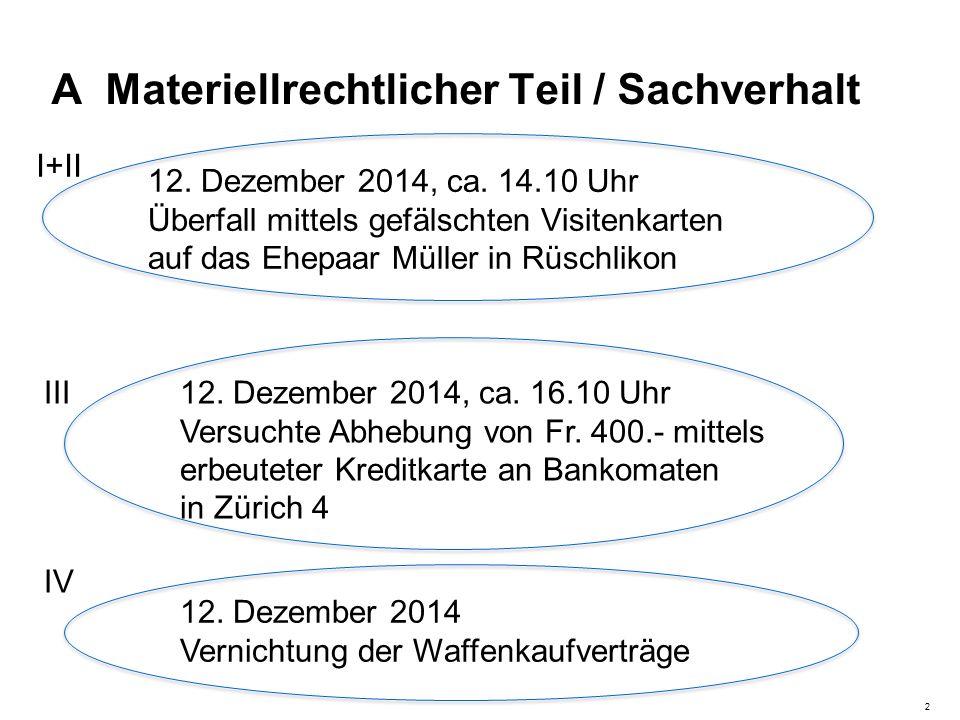 A Materiellrechtlicher Teil / Sachverhalt 12. Dezember 2014, ca. 14.10 Uhr Überfall mittels gefälschten Visitenkarten auf das Ehepaar Müller in Rüschl