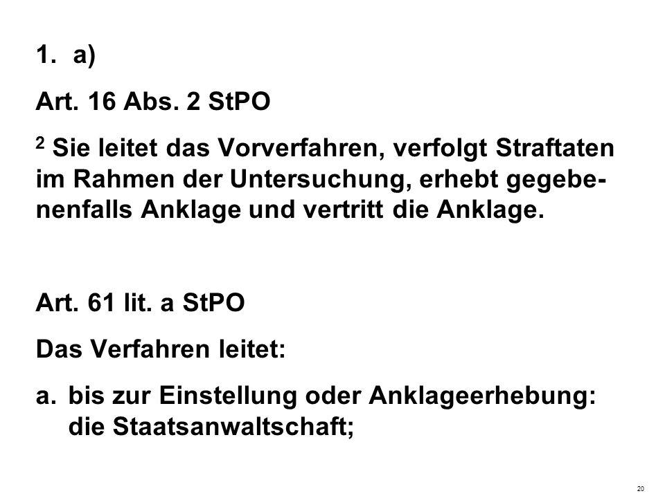 1.a) Art. 16 Abs. 2 StPO 2 Sie leitet das Vorverfahren, verfolgt Straftaten im Rahmen der Untersuchung, erhebt gegebe- nenfalls Anklage und vertritt d