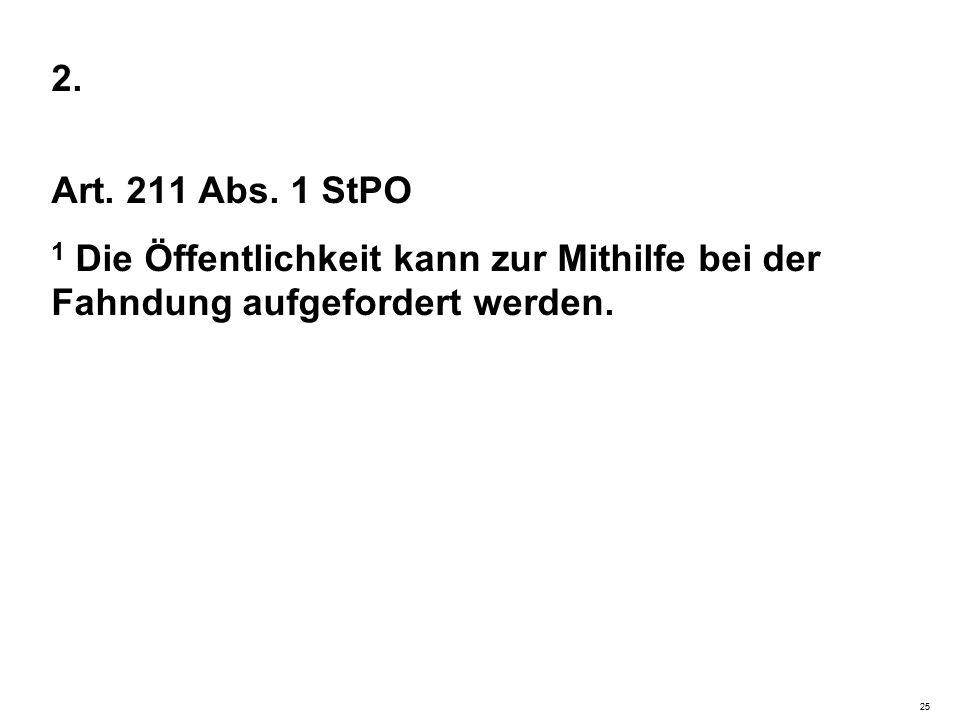 2. Art. 211 Abs. 1 StPO 1 Die Öffentlichkeit kann zur Mithilfe bei der Fahndung aufgefordert werden. 25