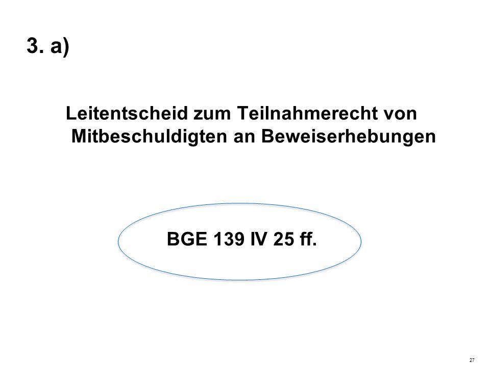 3. a) Leitentscheid zum Teilnahmerecht von Mitbeschuldigten an Beweiserhebungen BGE 139 IV 25 ff. 27