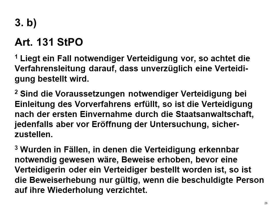 3. b) Art. 131 StPO 1 Liegt ein Fall notwendiger Verteidigung vor, so achtet die Verfahrensleitung darauf, dass unverzüglich eine Verteidi- gung beste
