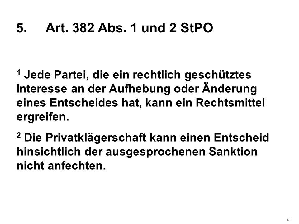 5. Art. 382 Abs. 1 und 2 StPO 1 Jede Partei, die ein rechtlich geschütztes Interesse an der Aufhebung oder Änderung eines Entscheides hat, kann ein Re
