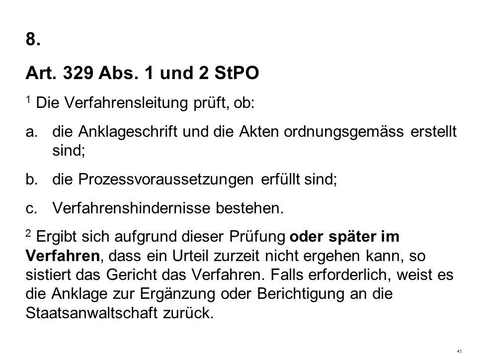 8. Art. 329 Abs. 1 und 2 StPO 1 Die Verfahrensleitung prüft, ob: a.die Anklageschrift und die Akten ordnungsgemäss erstellt sind; b.die Prozessvorauss
