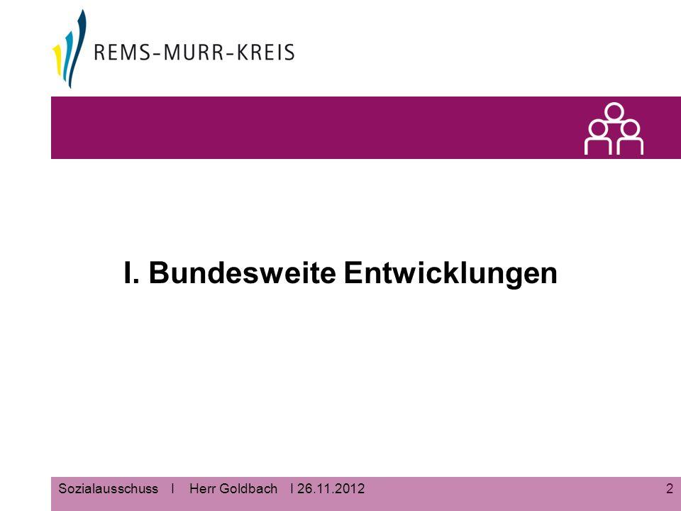 2Sozialausschuss I Herr Goldbach I 26.11.2012 I. Bundesweite Entwicklungen