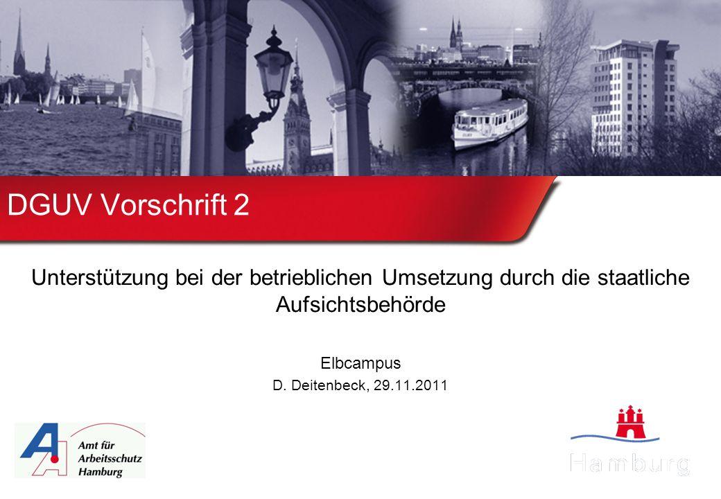 DGUV Vorschrift 2 Unterstützung bei der betrieblichen Umsetzung durch die staatliche Aufsichtsbehörde Elbcampus D.