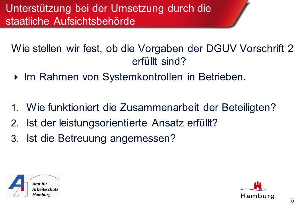 5 Unterstützung bei der Umsetzung durch die staatliche Aufsichtsbehörde Wie stellen wir fest, ob die Vorgaben der DGUV Vorschrift 2 erfüllt sind.