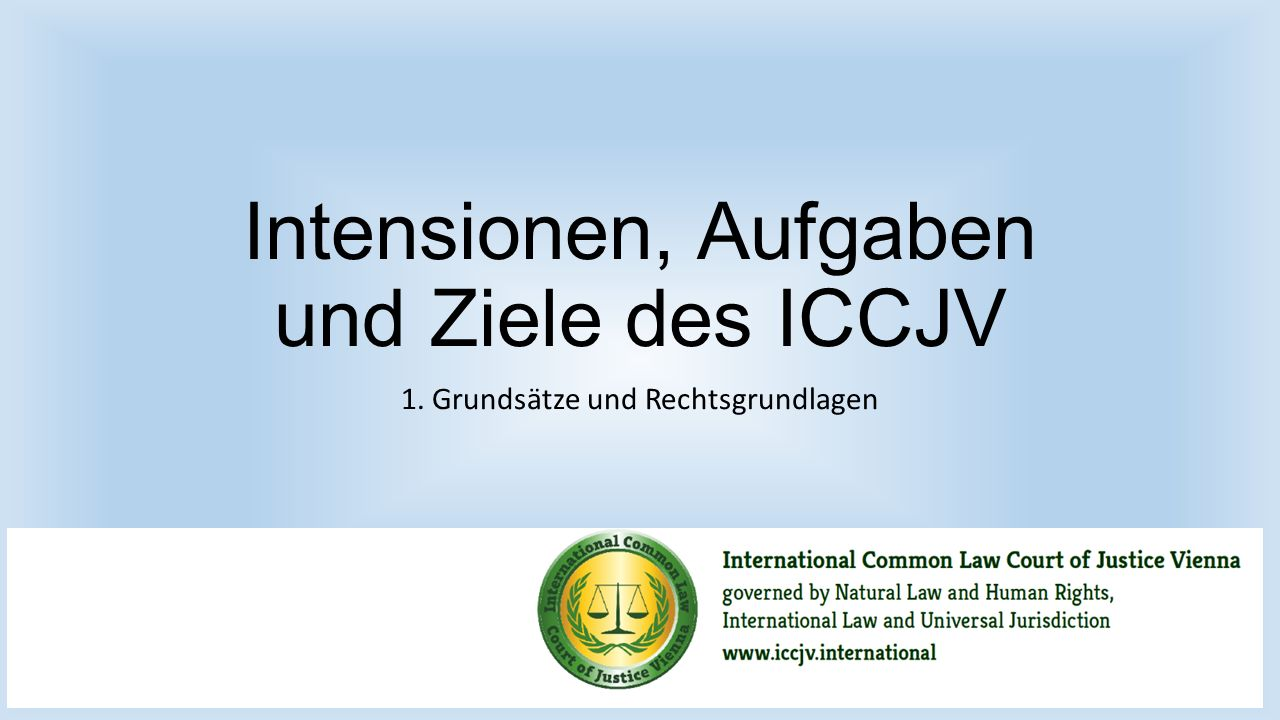 Intensionen, Aufgaben und Ziele des ICCJV 1. Grundsätze und Rechtsgrundlagen