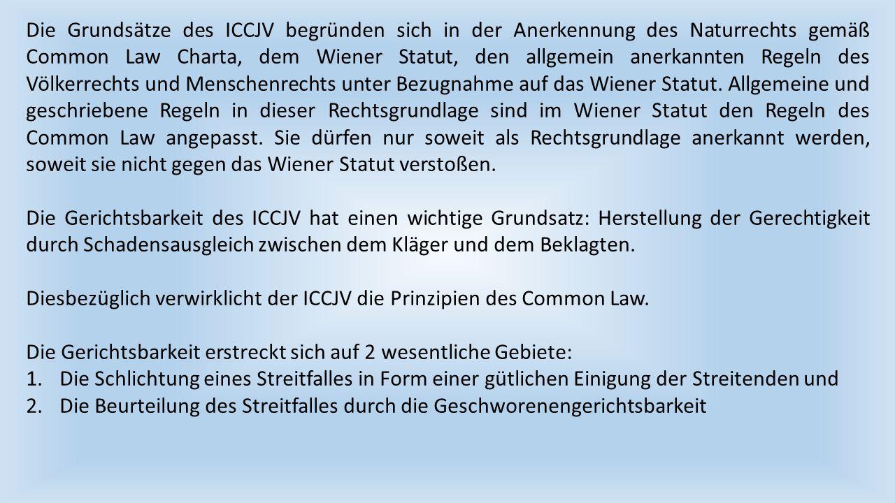 Die Grundsätze des ICCJV begründen sich in der Anerkennung des Naturrechts gemäß Common Law Charta, dem Wiener Statut, den allgemein anerkannten Regeln des Völkerrechts und Menschenrechts unter Bezugnahme auf das Wiener Statut.