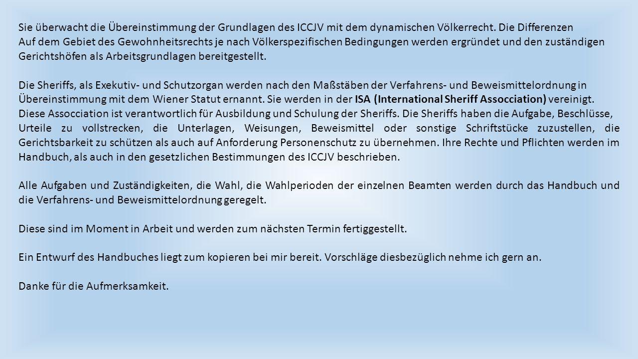Sie überwacht die Übereinstimmung der Grundlagen des ICCJV mit dem dynamischen Völkerrecht.