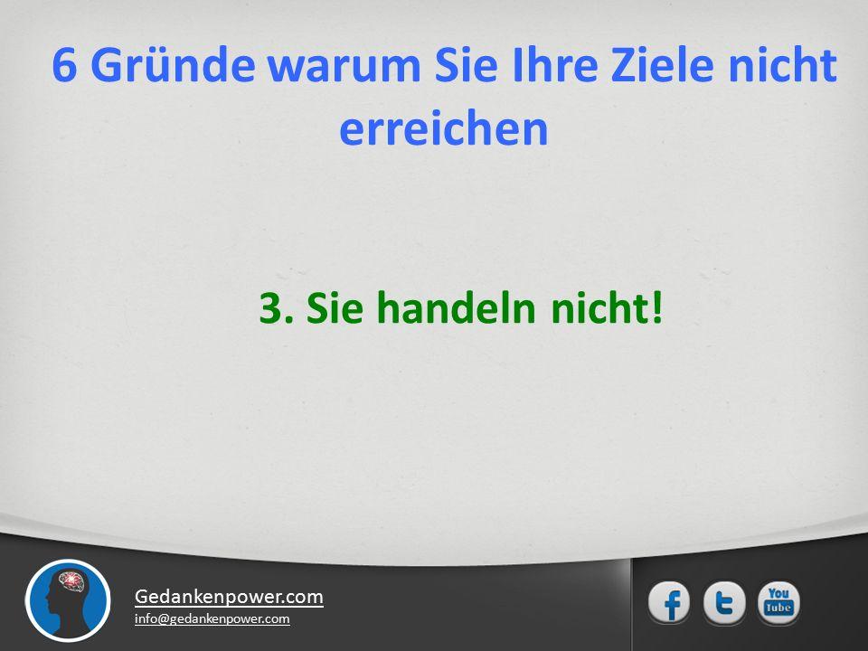 Gedankenpower.com info@gedankenpower.com 3. Sie handeln nicht.