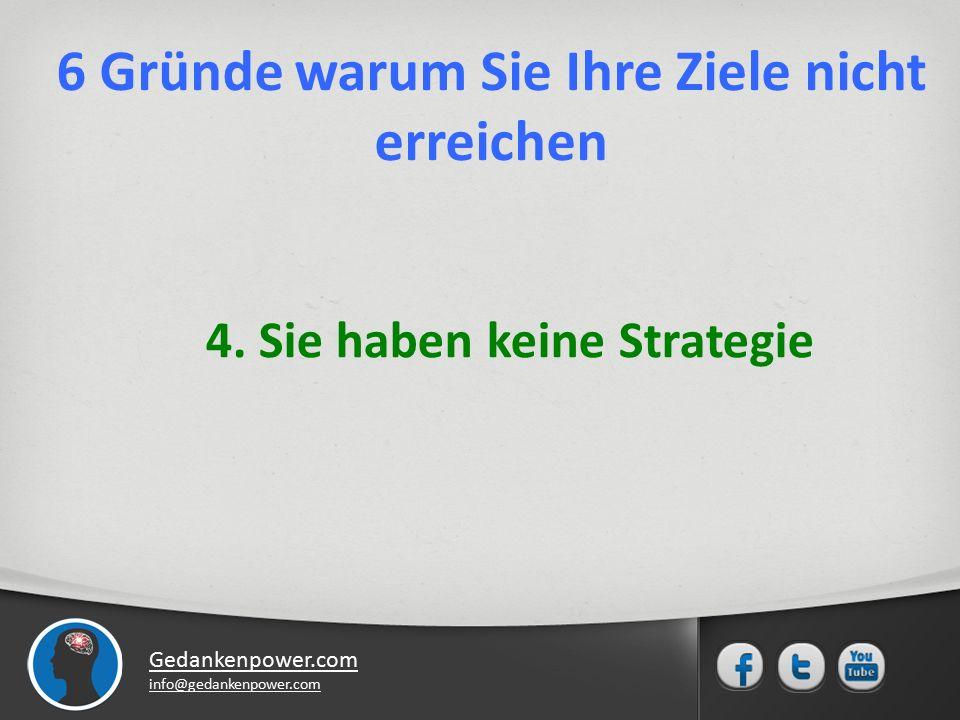 Gedankenpower.com info@gedankenpower.com 4. Sie haben keine Strategie 6 Gründe warum Sie Ihre Ziele nicht erreichen
