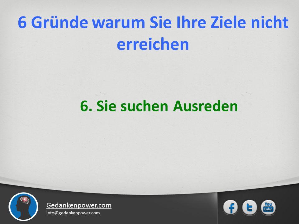 Gedankenpower.com info@gedankenpower.com 6. Sie suchen Ausreden 6 Gründe warum Sie Ihre Ziele nicht erreichen
