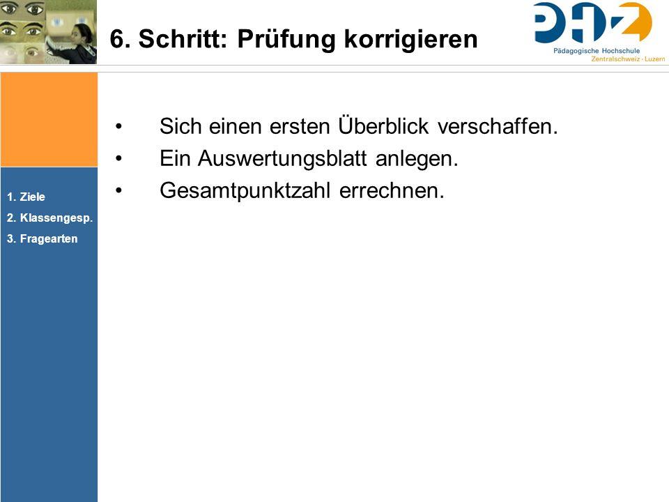 1.Ziele 2.Klassengesp. 3.Fragearten Sich einen ersten Überblick verschaffen. Ein Auswertungsblatt anlegen. Gesamtpunktzahl errechnen. 6. Schritt: Prüf