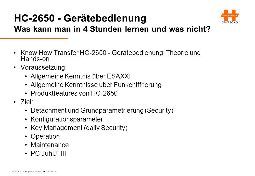 © Crypto AG's presentation / 23-Jun-16 / 1 HC-2650 - Gerätebedienung Was kann man in 4 Stunden lernen und was nicht? Know How Transfer HC-2650 - Gerät