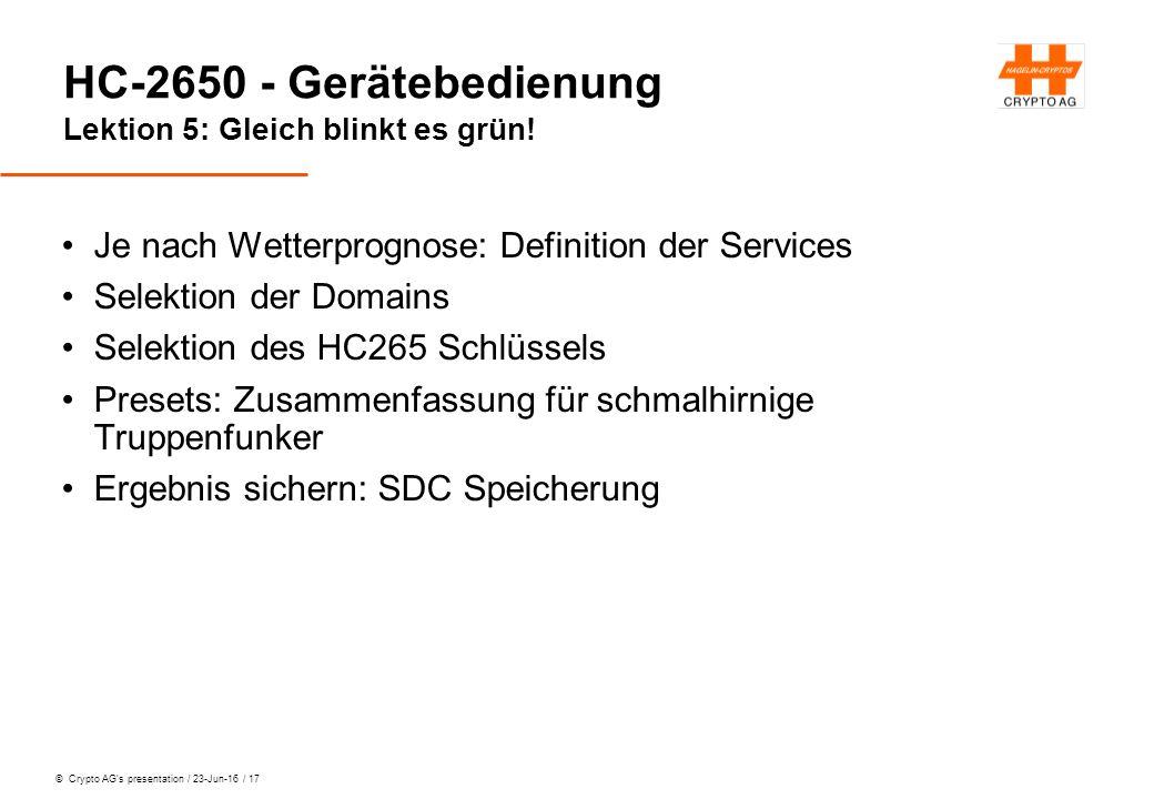 © Crypto AG's presentation / 23-Jun-16 / 17 HC-2650 - Gerätebedienung Lektion 5: Gleich blinkt es grün! Je nach Wetterprognose: Definition der Service