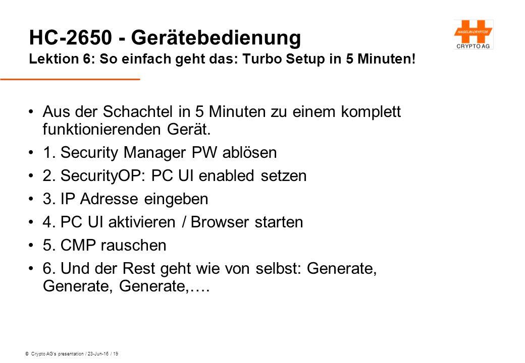 © Crypto AG's presentation / 23-Jun-16 / 19 HC-2650 - Gerätebedienung Lektion 6: So einfach geht das: Turbo Setup in 5 Minuten.
