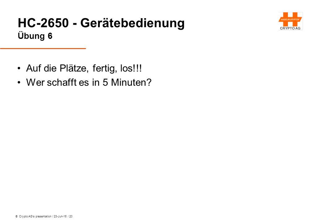 © Crypto AG's presentation / 23-Jun-16 / 20 HC-2650 - Gerätebedienung Übung 6 Auf die Plätze, fertig, los!!! Wer schafft es in 5 Minuten?