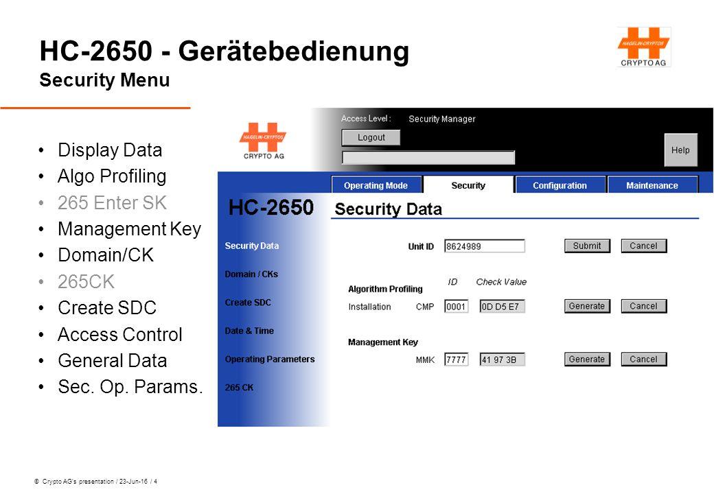 © Crypto AG's presentation / 23-Jun-16 / 15 HC-2650 - Gerätebedienung Lektion 4: Daily Business Welcher Key für welchen Service bei HC2650 R Schlüsselablösung in einer Domain Eingabemöglichkeiten von Domain und CK Eingabe von 265 CKs SDC schreiben und verteilen Super Luxus mit dem PC UI