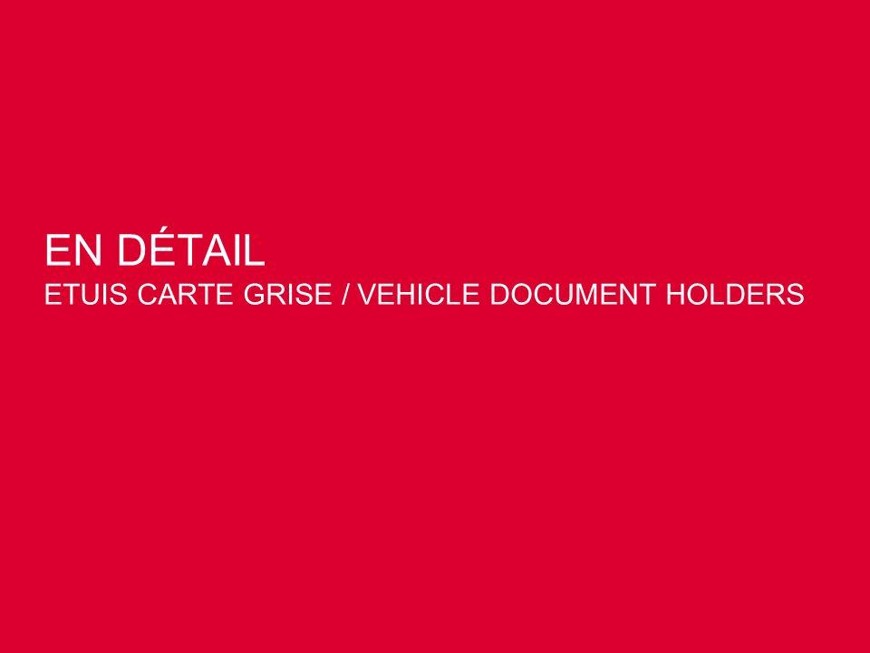 EN DÉTAIL ETUIS CARTE GRISE / VEHICLE DOCUMENT HOLDERS