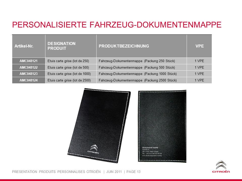 PRESENTATION PRODUITS PERSONNALISES CITROËN | JUIN 2011 | PAGE 13 PERSONALISIERTE FAHRZEUG-DOKUMENTENMAPPE Artikel-Nr. DESIGNATION PRODUIT PRODUKTBEZE