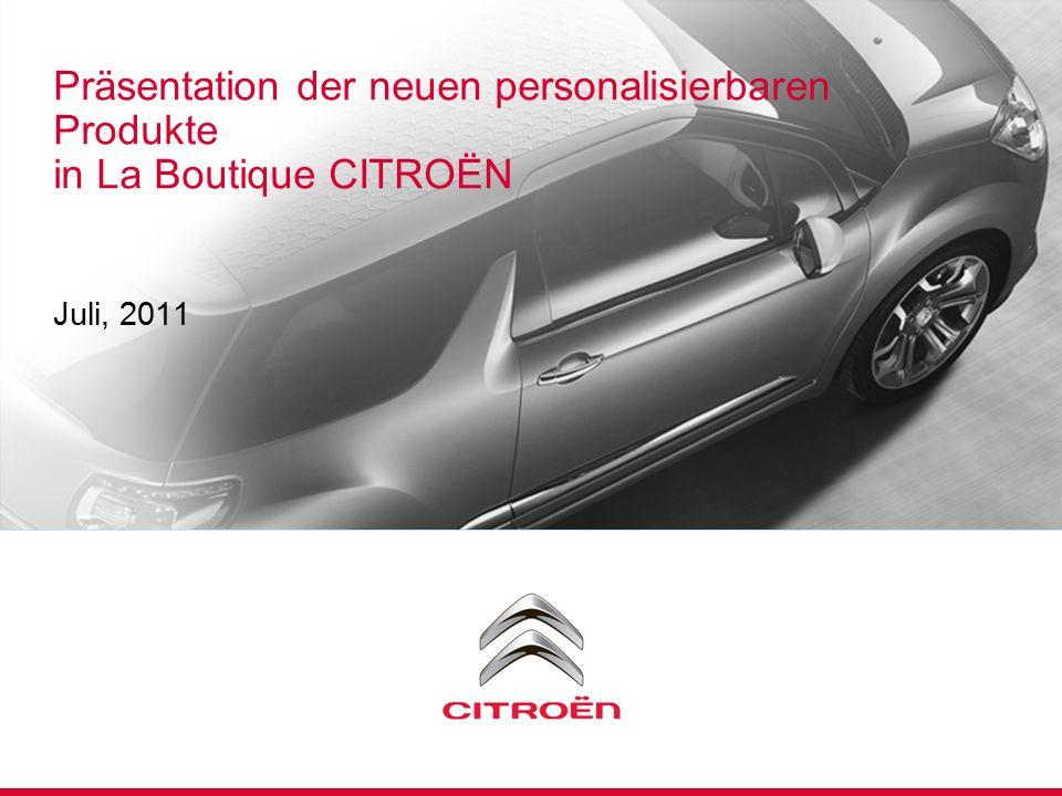 PRESENTATION PRODUITS DERIVES CITROËN DS3 | Novembre 2009 | PAGE 2 Juli, 2011 Präsentation der neuen personalisierbaren Produkte in La Boutique CITROË