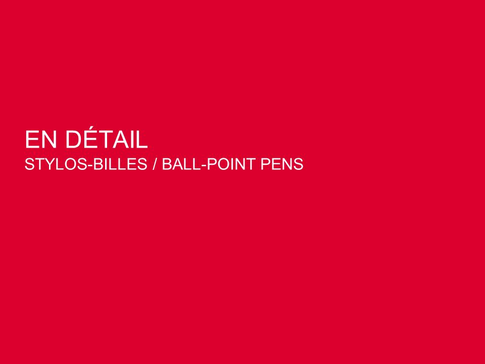 EN DÉTAIL STYLOS-BILLES / BALL-POINT PENS